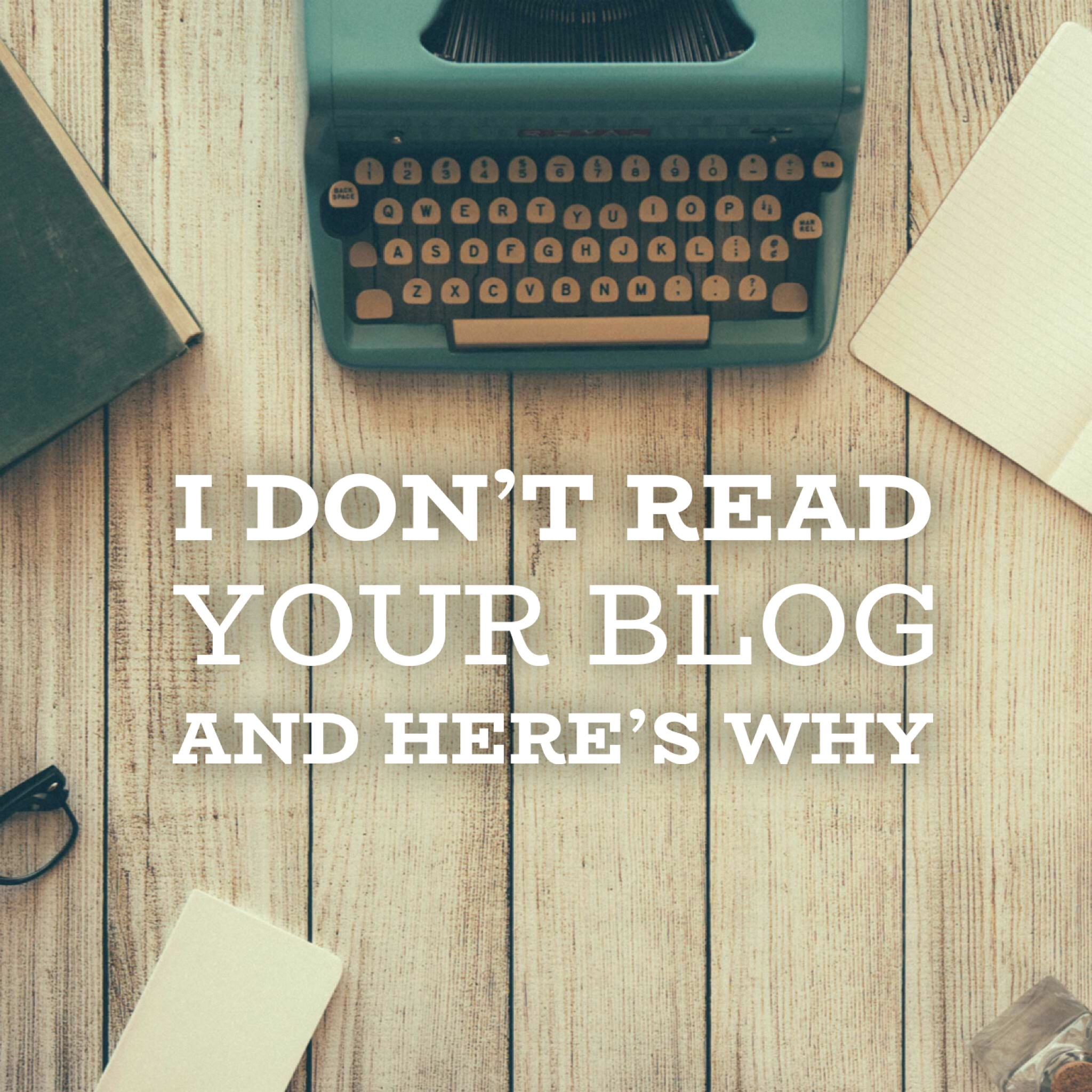 I don't read your blog and why